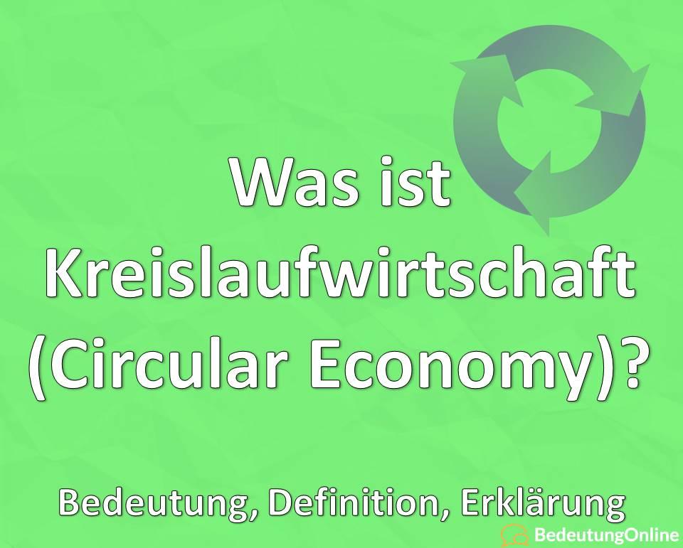 Was ist Kreislaufwirtschaft, Circular Economy, Bedeutung, Definition, Erklärung