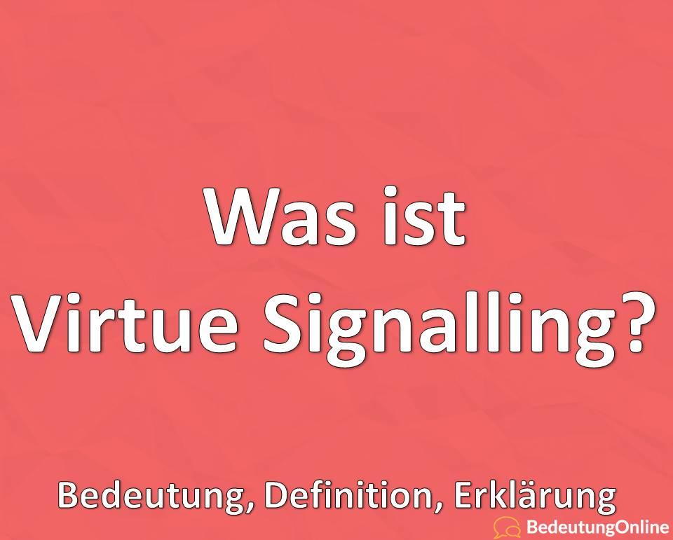 Was ist Virtue Signalling, Bedeutung, Definition, Erklärung