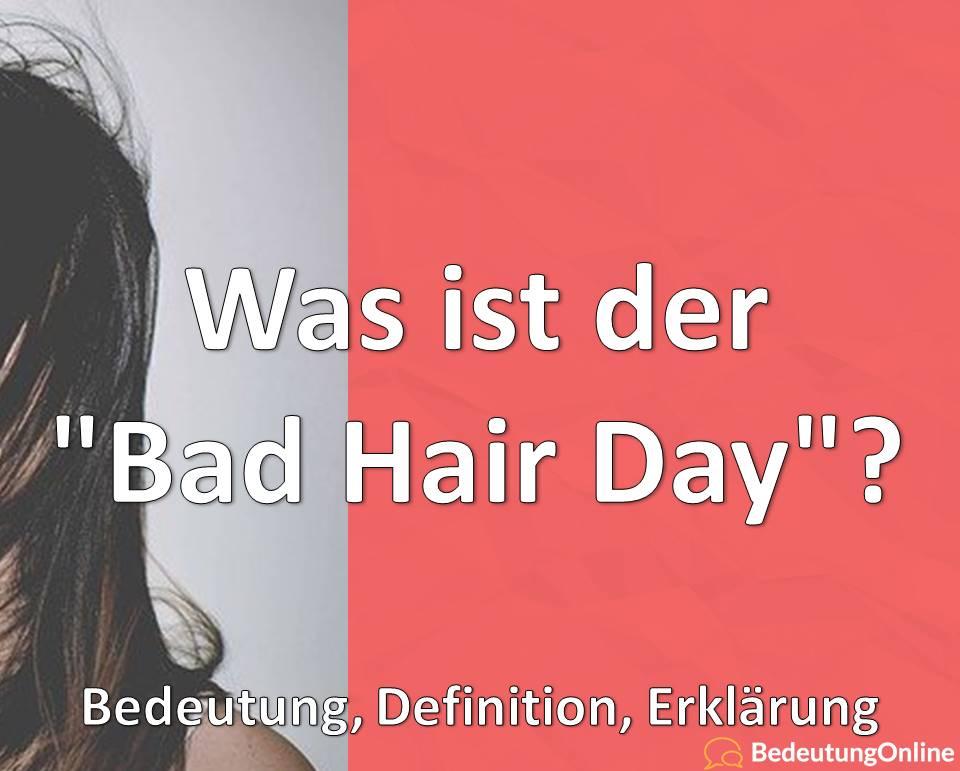 """Was ist der """"Bad Hair Day""""? Bedeutung, Definition, Erklärung"""