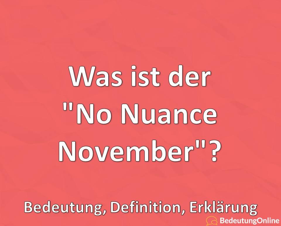 Was ist der No Nuance November, Bedeutung, Definition, Erklärung