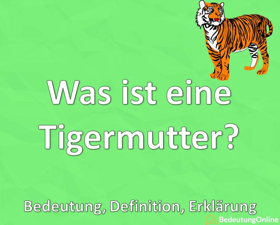 Was ist eine Tigermutter? Bedeutung, Eigenschaften, Erklärung, Definition