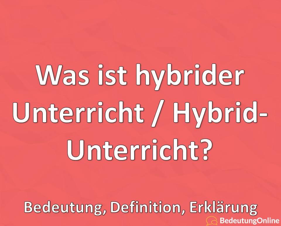 Was ist hybrider Unterricht / Hybrid-Unterricht? Bedeutung, Definition, Erklärung
