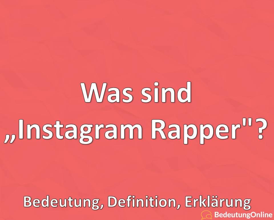 Was sind Instagram-Rapper? Instagram-Rap, Bedeutung, Definition, Erklärung
