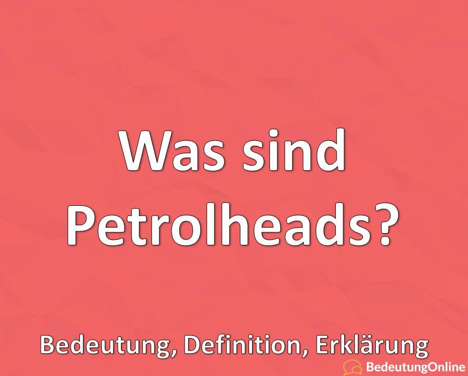 Was sind Petrolheads, Bedeutung, Definition, Erklärung