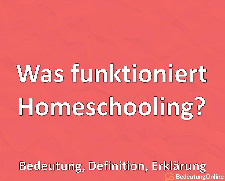 Wie funktioniert Homeschooling, Erklärung, Bedeutung, Definition
