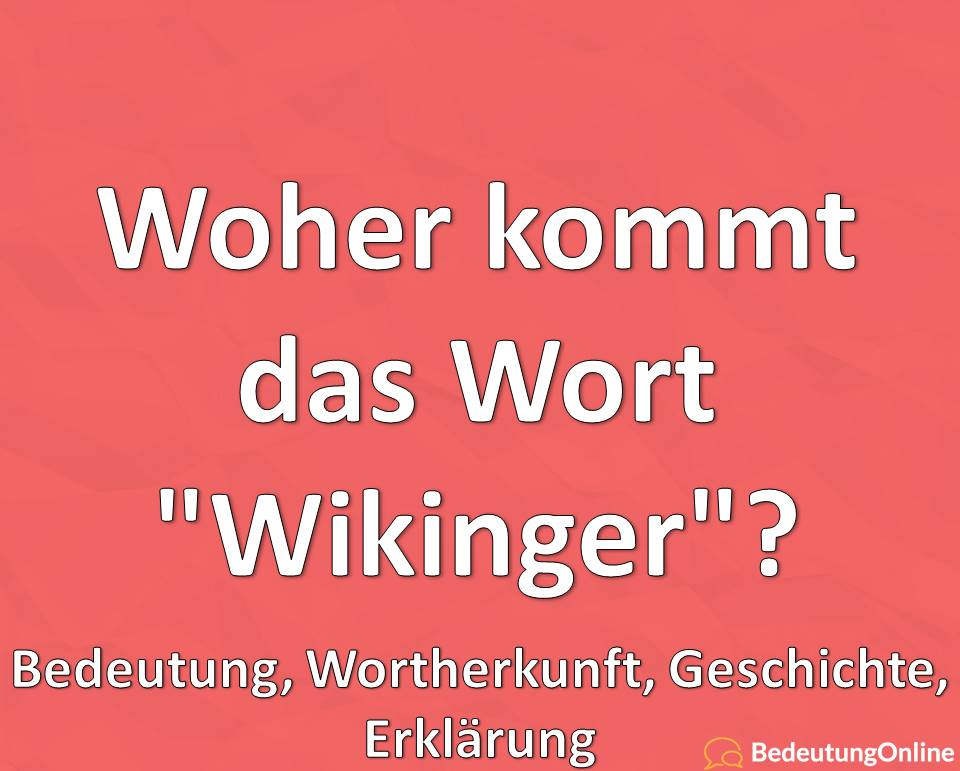 Woher kommt das Wort Wikinger, Bedeutung, Wortherkunft, Geschichte, Erklärung