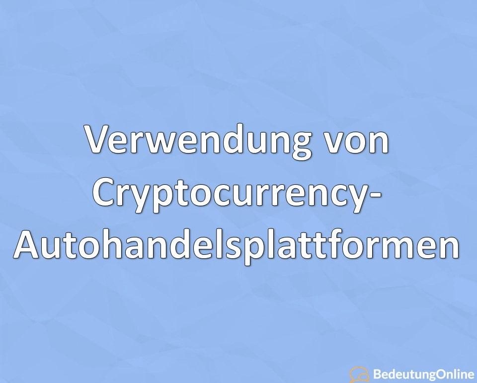 Verwendung von Cryptocurrency-Autohandelsplattformen