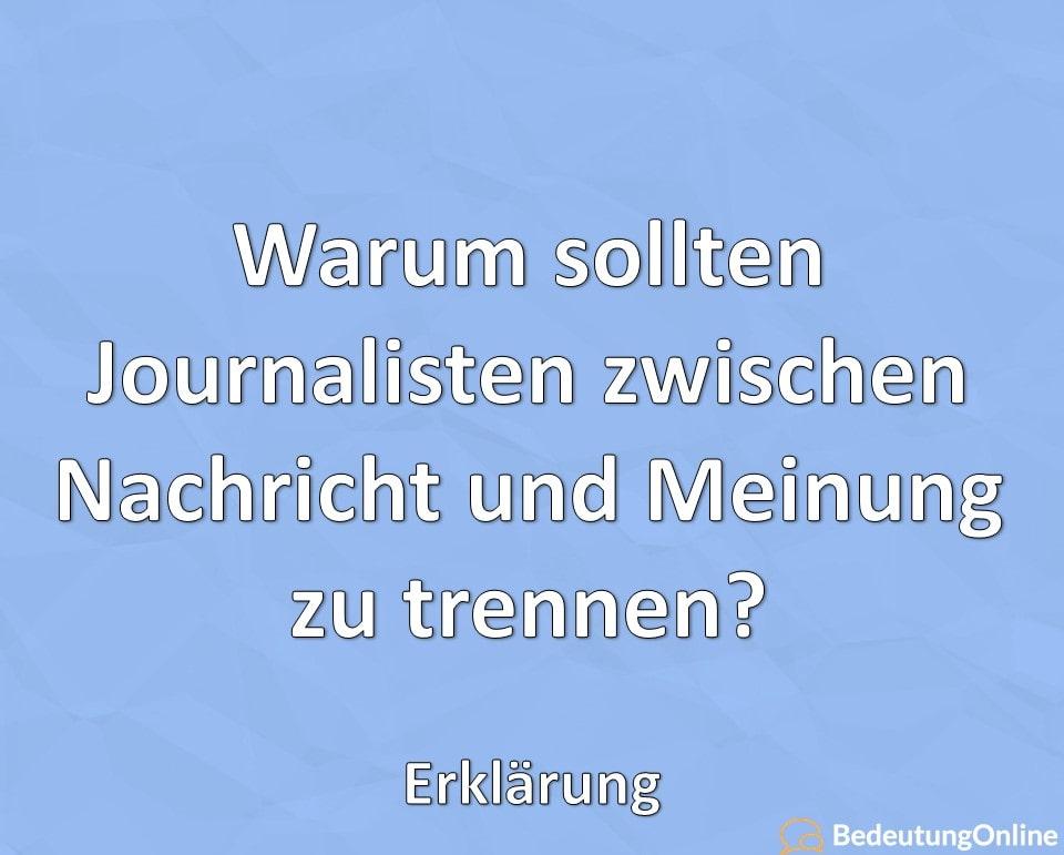 Warum sollten Journalisten zwischen Nachricht und Meinung zu trennen? Erklärung