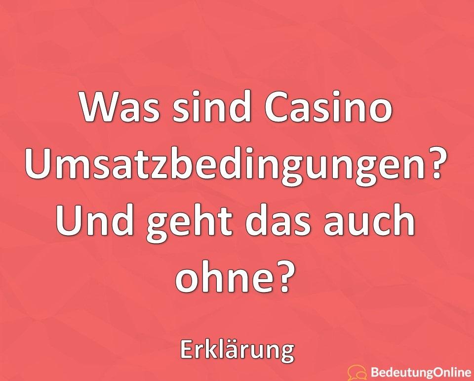 Was sind Casino Umsatzbedingungen? Und geht das auch ohne? Erklärung