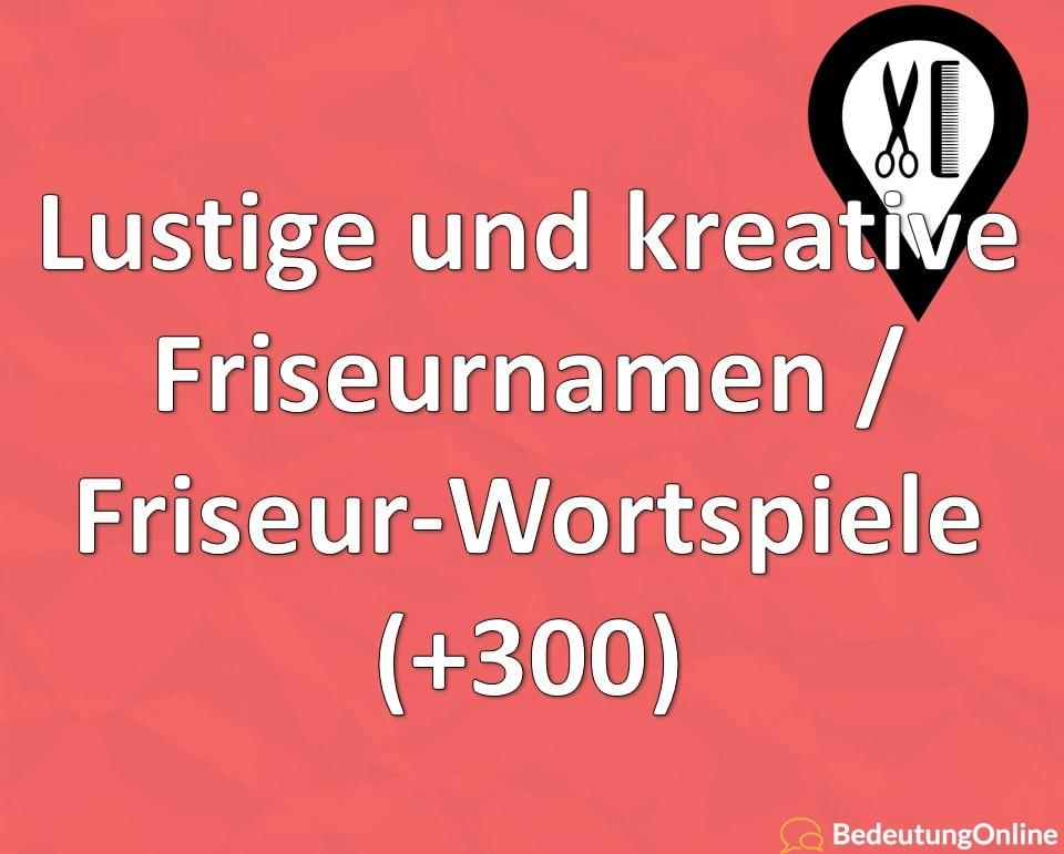 Lustige und kreative Friseurnamen / Friseur-Wortspiele (+300)