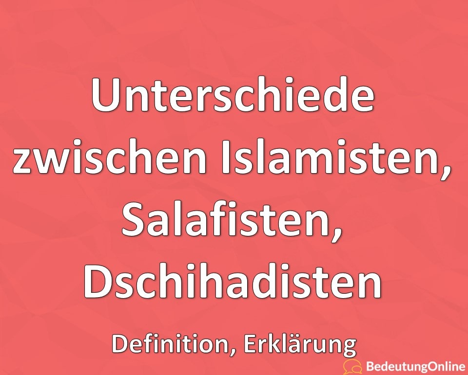 Unterschiede zwischen Islamisten, Salafisten, Dschihadisten: Erklärung, Definition
