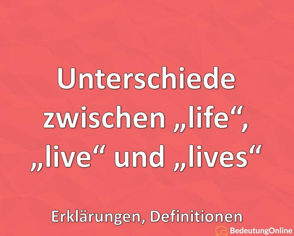 """Unterschiede zwischen """"life"""", """"live"""" und """"lives"""" – Erklärungen, Definitionen"""