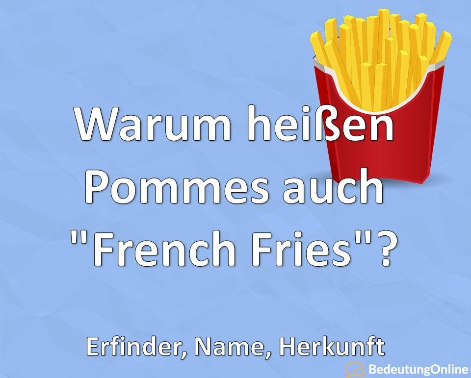 """Warum heißen Pommes auch """"French Fries""""? Erfinder, Name, Herkunft"""