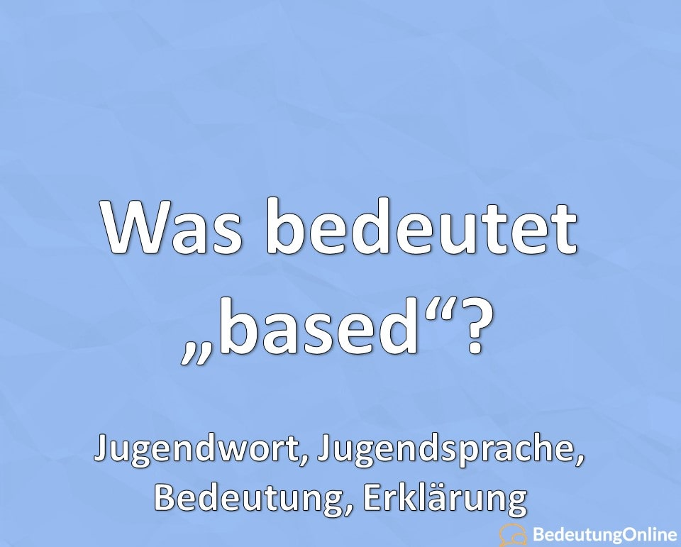 Was bedeutet Based, Jugendsprache, Jugendwort, Slang, Bedeutung, Definition, Erklärung