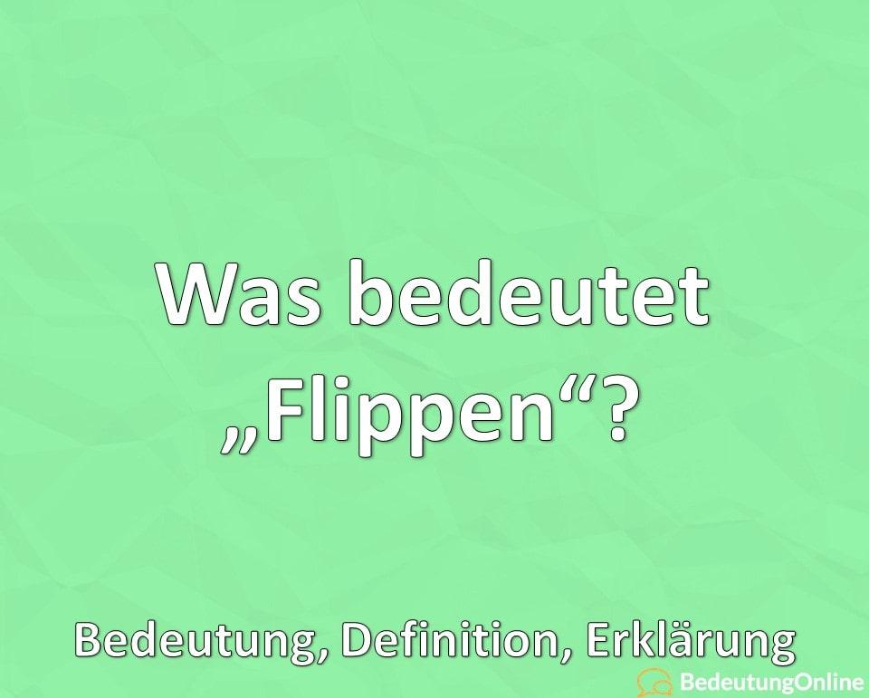 "Was bedeutet ""Flippen""? Bedeutung, Definition, Erklärung"