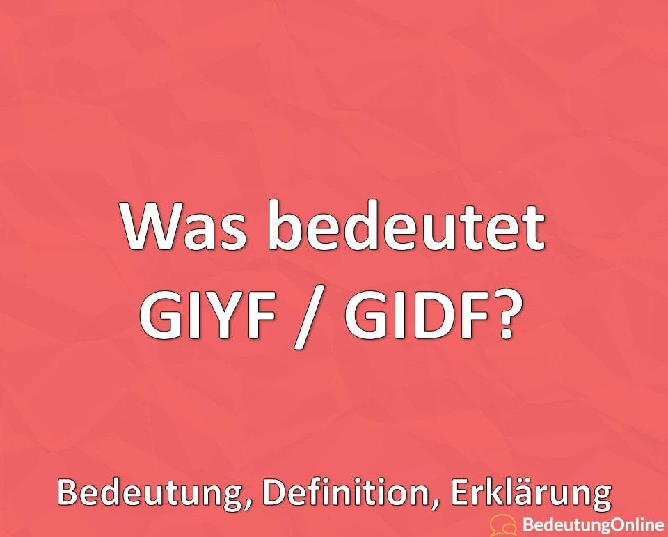 Was bedeutet GIYF / GIDF? Bedeutung, Definition, Erklärung