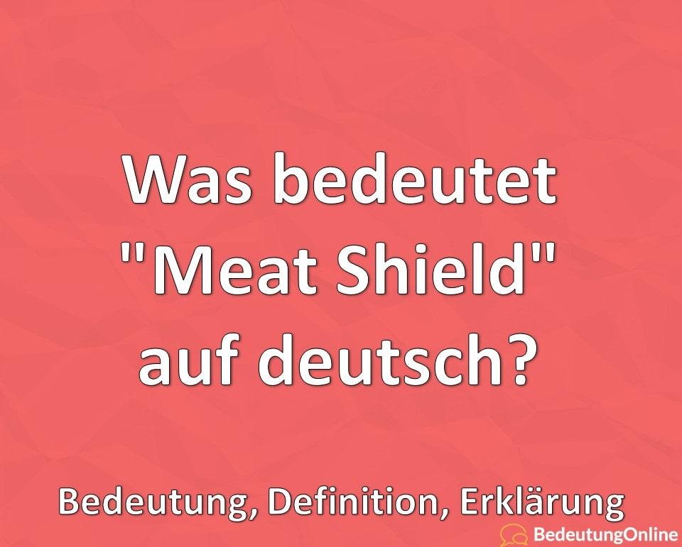 """Was bedeutet """"Meat Shield"""" auf deutsch? Bedeutung, Definition, Erklärung"""