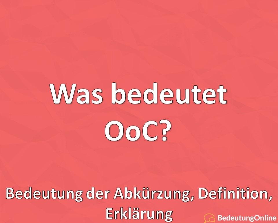 Was bedeutet OoC? Bedeutung der Abkürzung, Definition, Erklärung