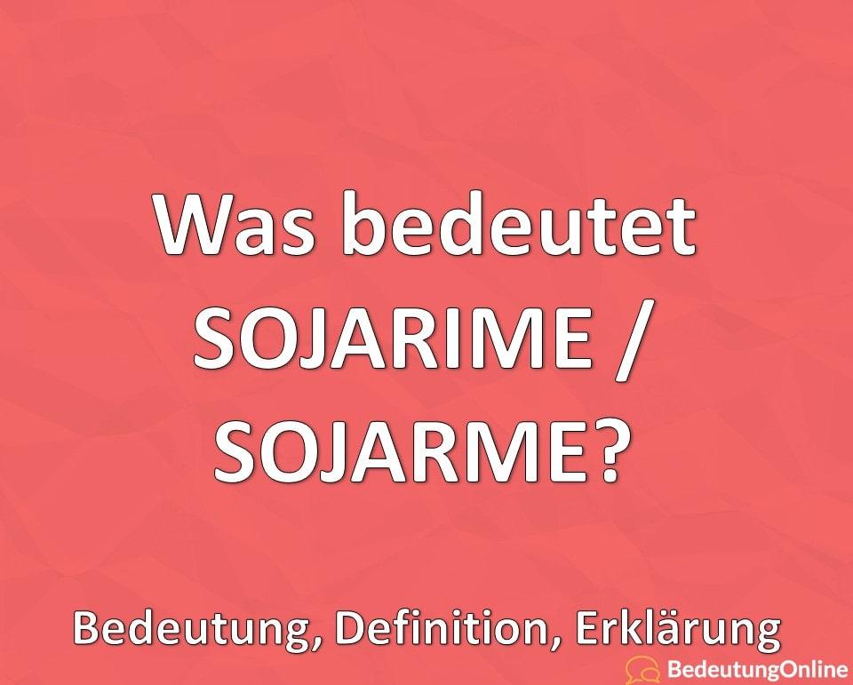 Was bedeutet SOJARIME / SOJARME? Bedeutung, Definition, Erklärung