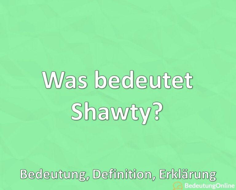 Was bedeutet Shawty? Bedeutung, Definition, Erklärung
