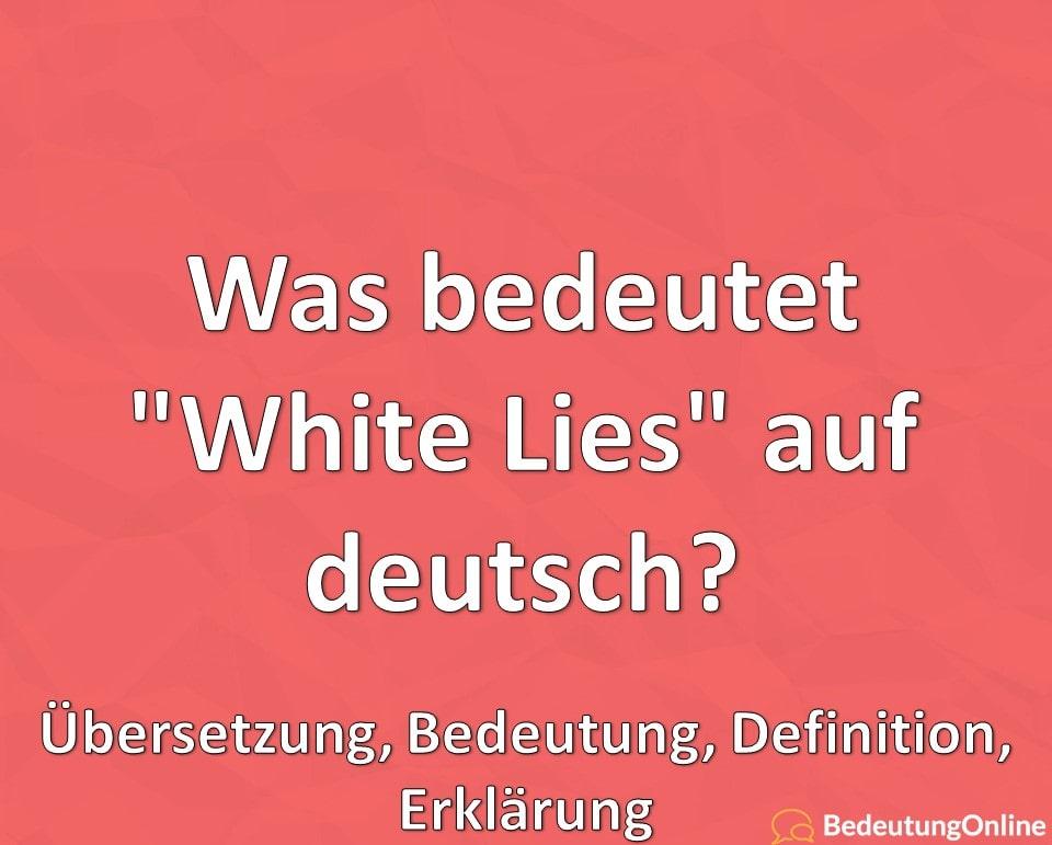 """Was bedeutet """"White Lies"""" auf deutsch? Übersetzung, Bedeutung, Definition, Erklärung"""