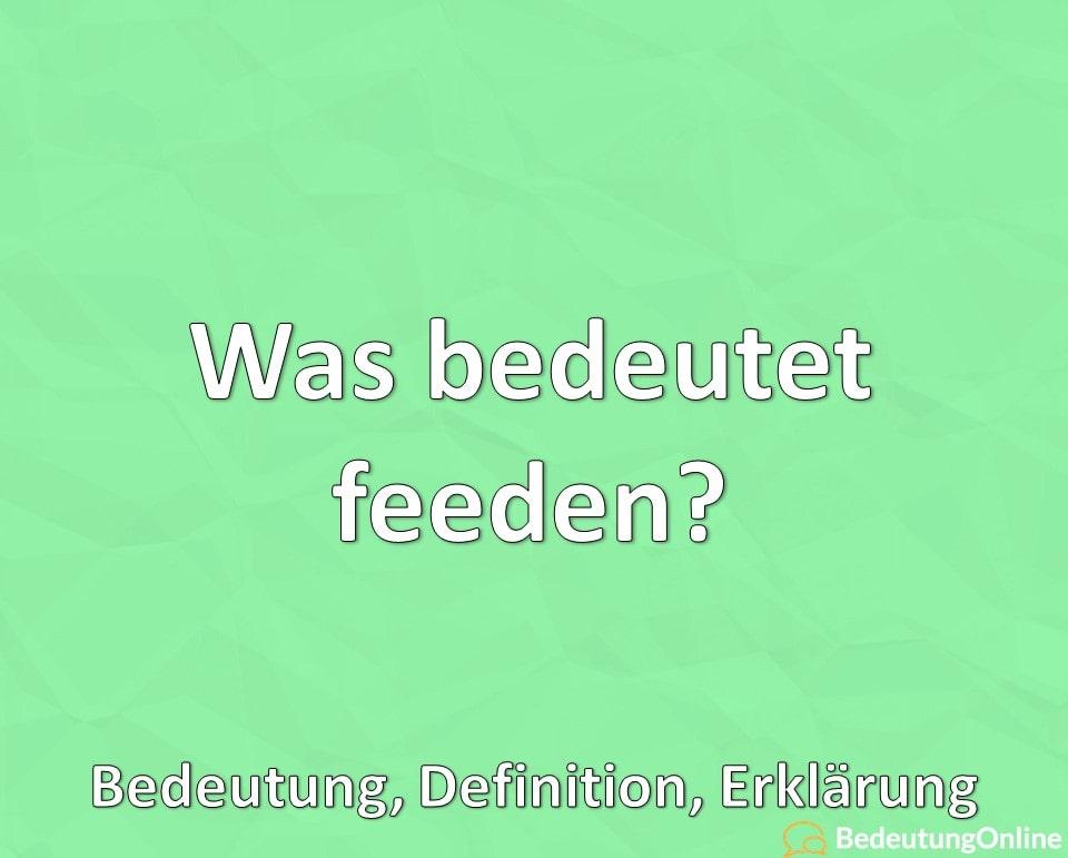 Was bedeutet feeden? Bedeutung, Definition, Erklärung