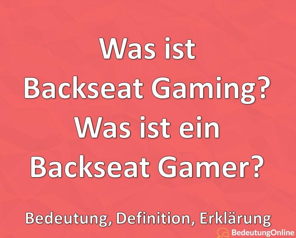 Was ist Backseat Gaming? Was ist ein Backseat Gamer? Erklärung, Definition
