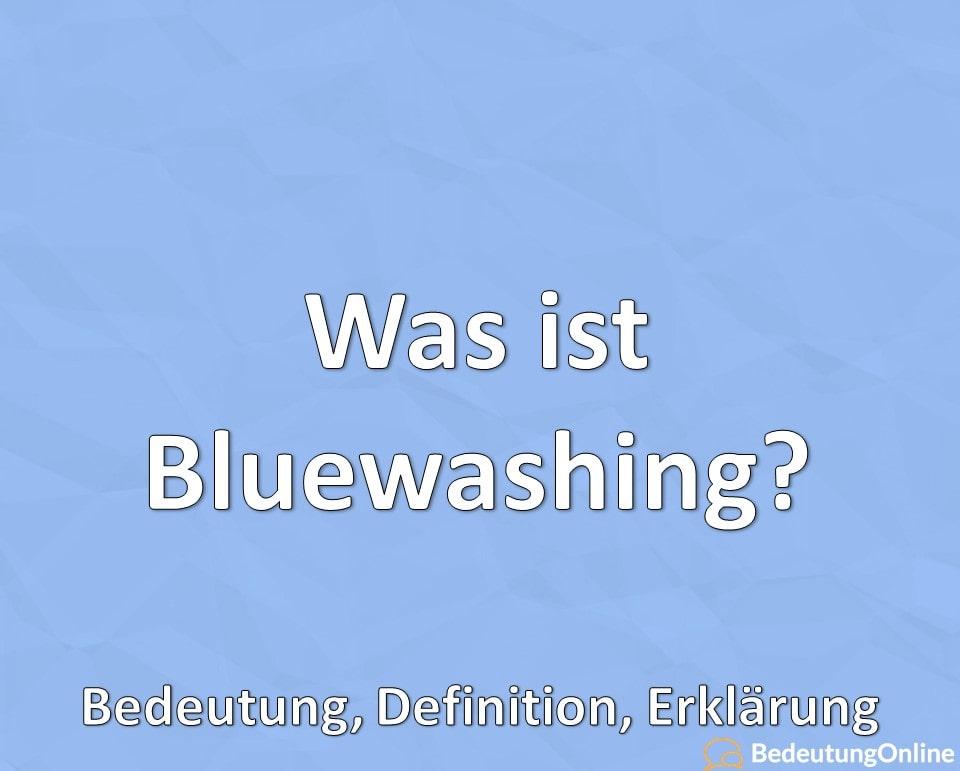 Was ist Bluewashing? Bedeutung, Definition, Erklärung