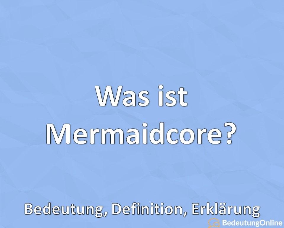 Was ist Mermaidcore? Bedeutung, Definition, Erklärung