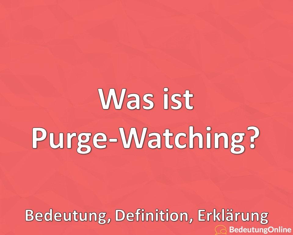 Was ist Purge-Watching, Bedeutung, Definition, Erklärung