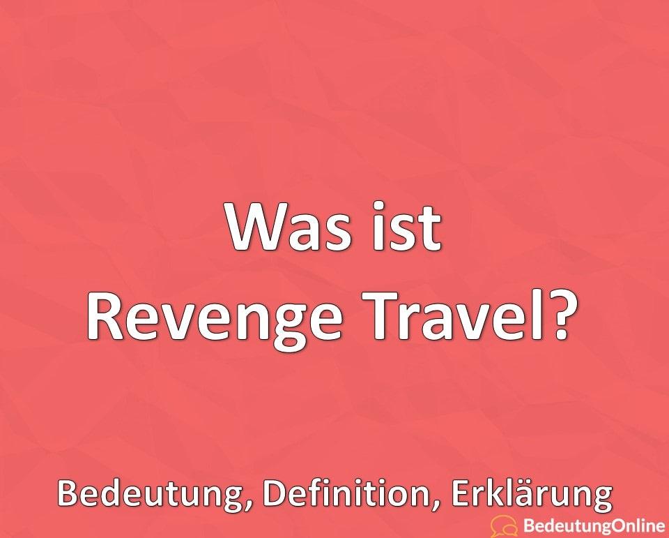 Was ist Revenge Travel, Bedeutung, Definition, Erklärung