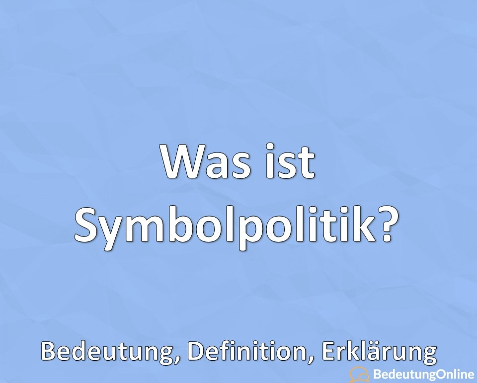 Was ist Symbolpolitik, Bedeutung, Definition, Erklärung