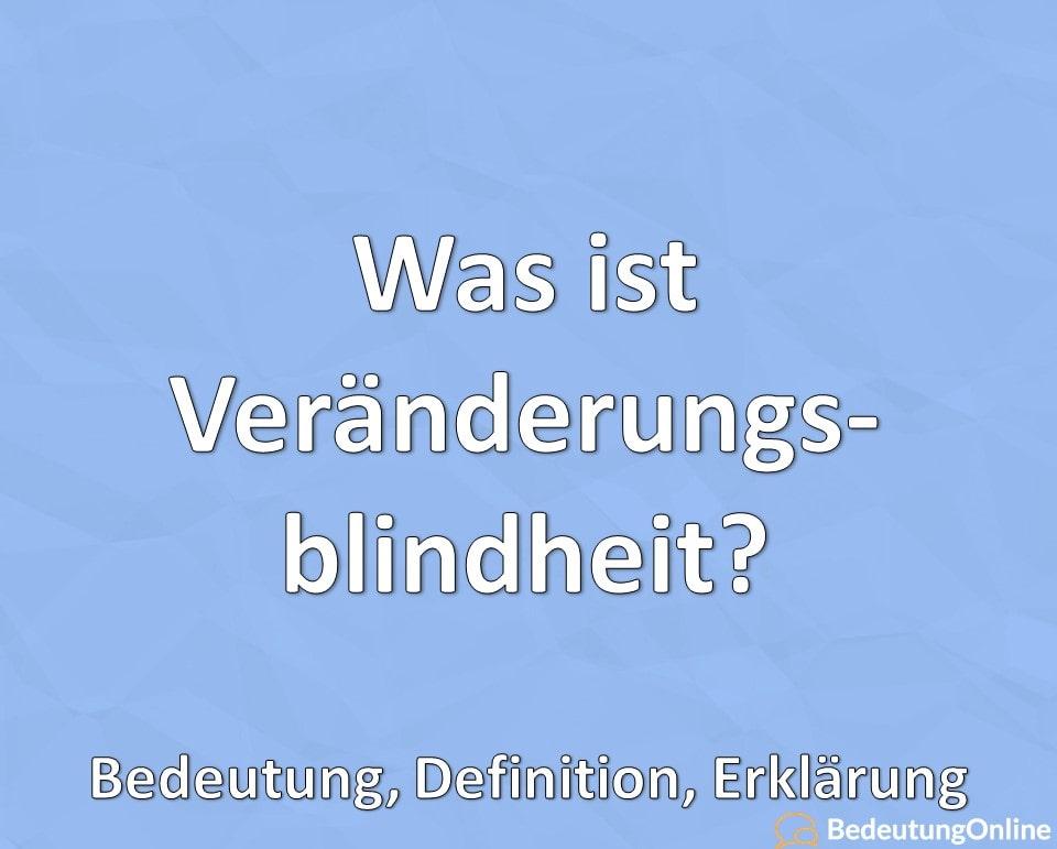 Was ist Veränderungsblindheit? Bedeutung, Definition, Erklärung