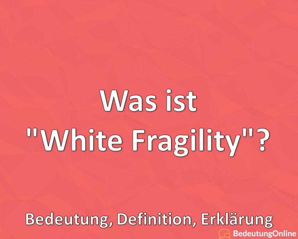 Was ist White Fragility, Bedeutung, Definition, Erklärung