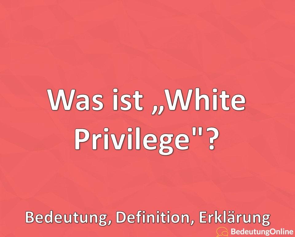 Was ist White Privilege? Bedeutung, Definition, Erklärung
