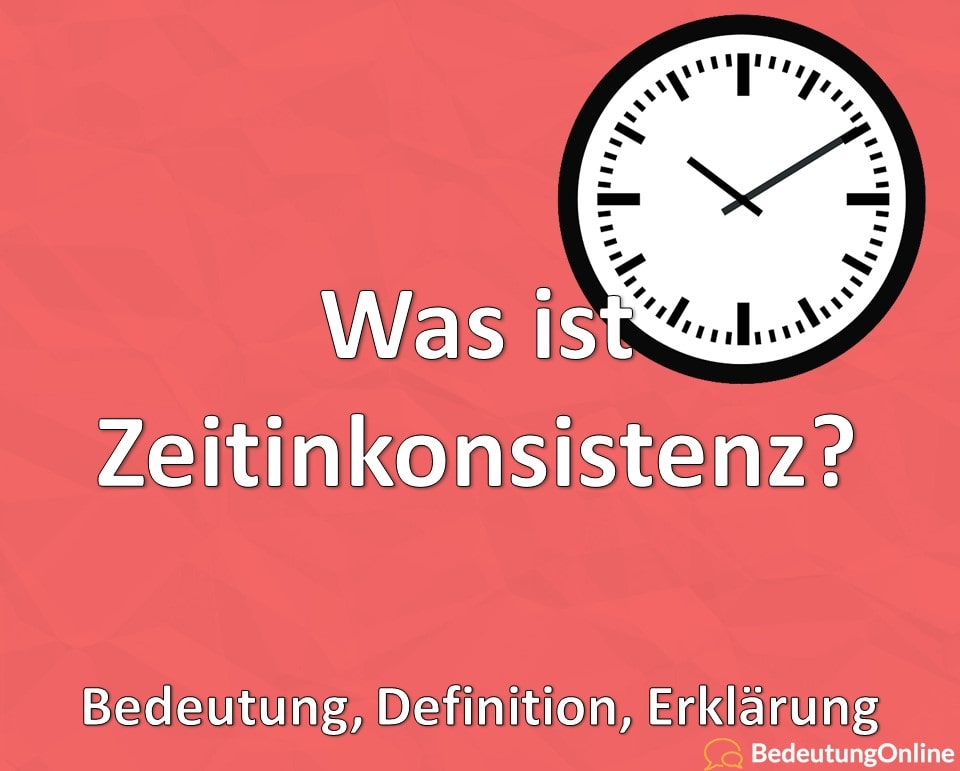 Was ist Zeitinkonsistenz? Bedeutung, Definition, Erklärung