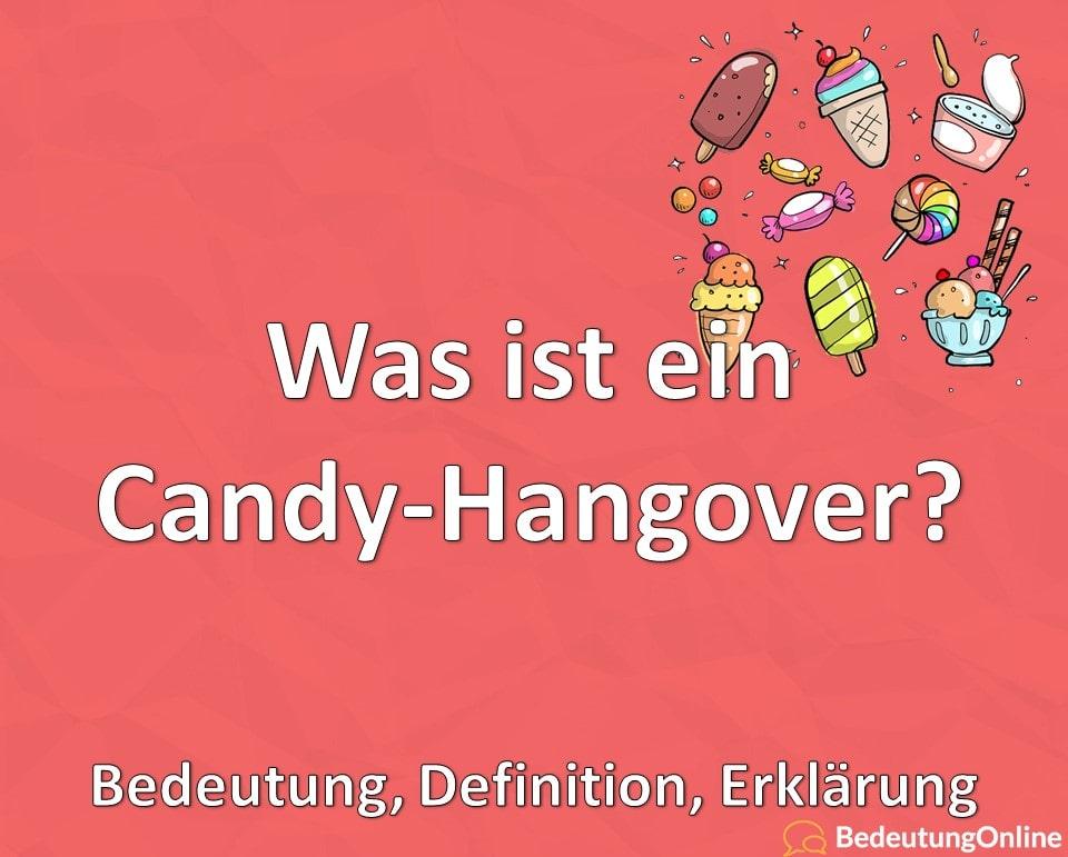 Was ist ein Candy-Hangover? Bedeutung, Definition, Erklärung