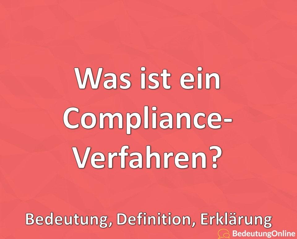 Was ist ein Compliance-Verfahren, Bedeutung, Definition, Erklärung