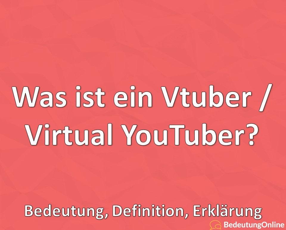 Was ist ein Vtuber / Virtual YouTuber? Bedeutung, Definition, Erklärung