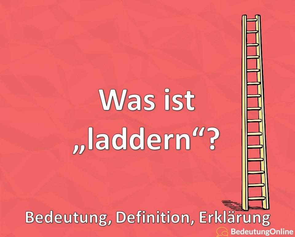 Was ist laddern? Bedeutung, Definition, Erklärung