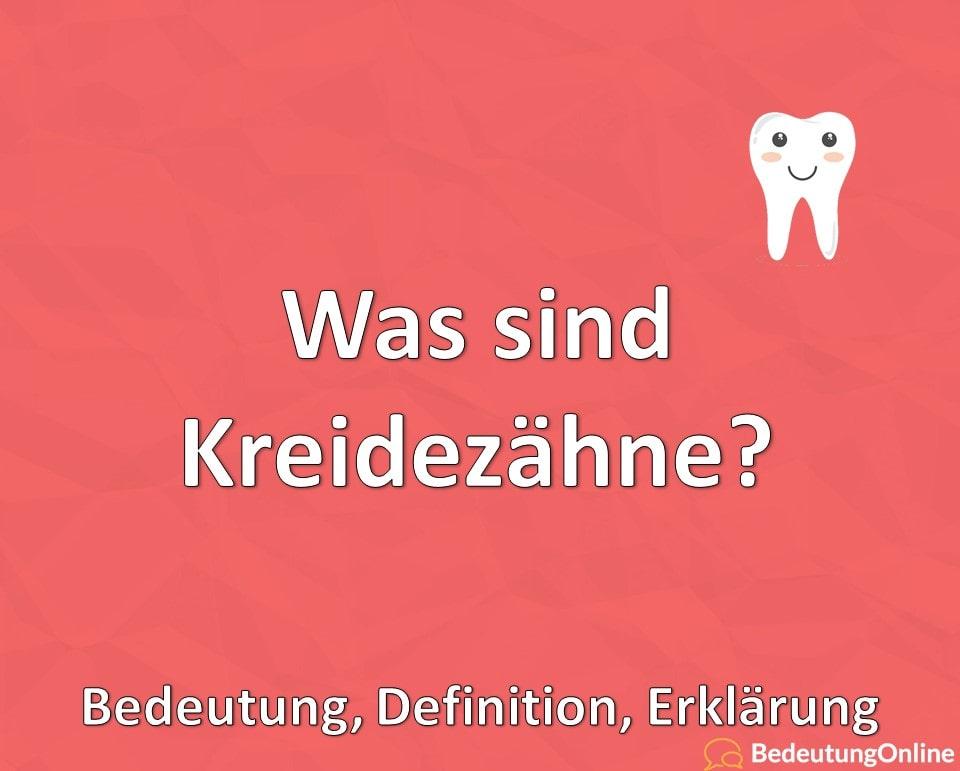 Was sind Kreidezähne, Bedeutung, Definition, Erklärung