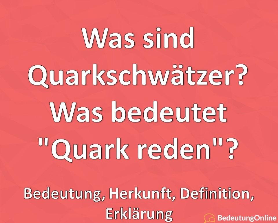 Was sind Quark-Schwätzer, Quarkschwätzer, Was bedeutet Quark reden, Bedeutung, Herkunft, Definition, Erklärung