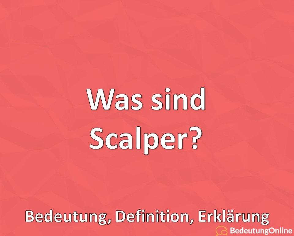 Was sind Scalper? Bedeutung, Definition, Erklärung