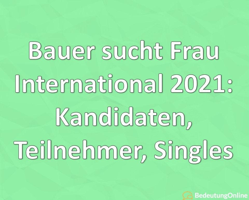 Bauer sucht Frau International 2021: Kandidaten, Teilnehmer, Singles