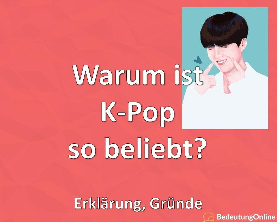 Warum ist K-Pop so beliebt? Erklärung, Gründe