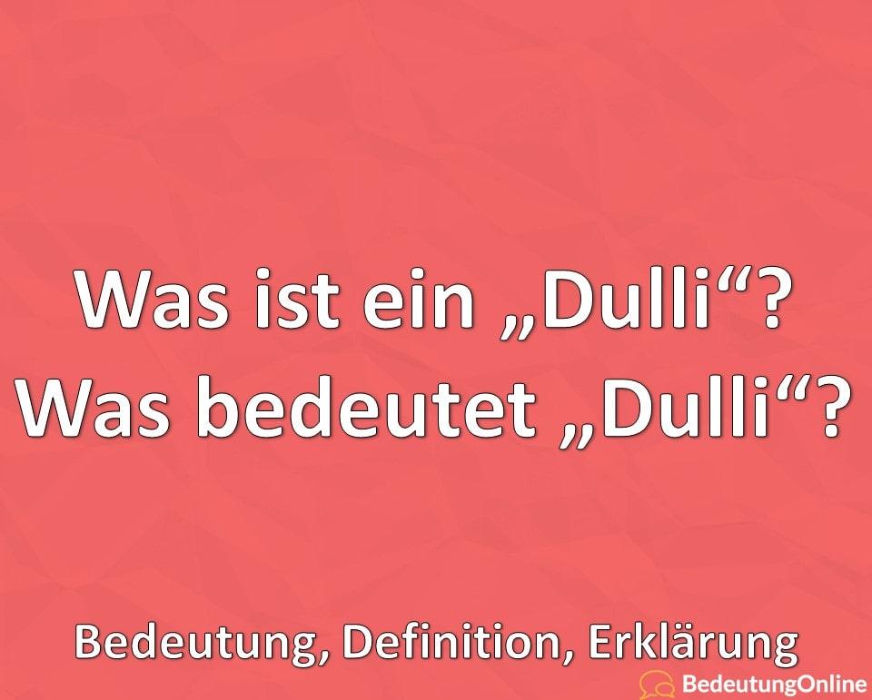 Was bedeutet Dulli, Was ist ein Dulli, Bedeutung, Definition, Erklärung_