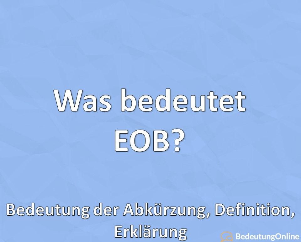 Was bedeutet EOB? Bedeutung der Abkürzung, Definition, Erklärung