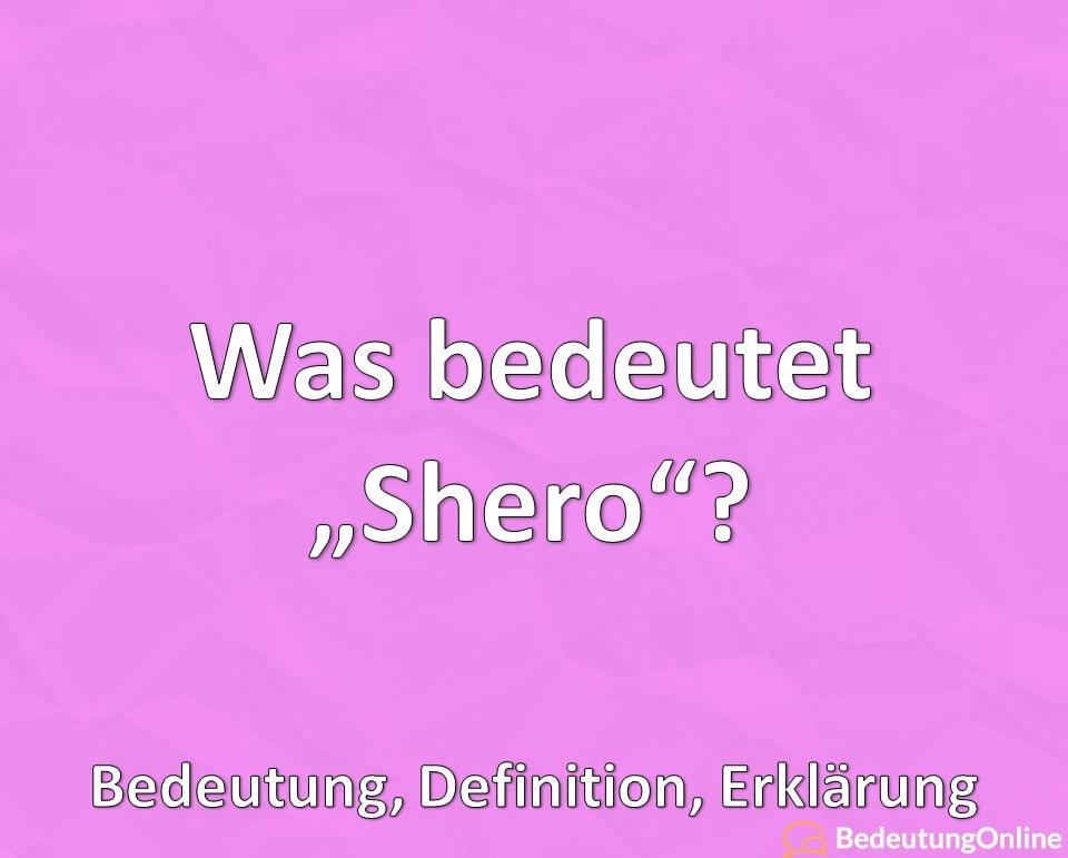 Was bedeutet Shero, Bedeutung, Definition, Erklärung