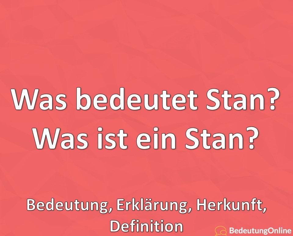 Was bedeutet Stan? Was ist ein Stan? Bedeutung, Erklärung, Herkunft, Definition