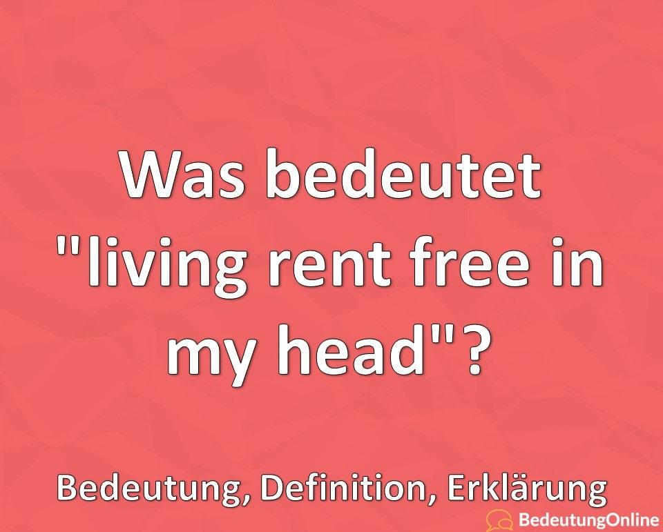 "Was bedeutet ""living rent free in my head""? Bedeutung, Definition, Erklärung"